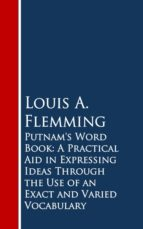 Putnam's Word Book: A Practical Aid in Expressing Ideas Through the Use of an Exact and Varied Vocabulary (ebook)