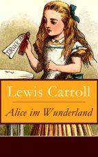 Alice im Wunderland - Vollständige Deutsche Ausgabe mit sämtlichen Illustrationen von John Tenniel