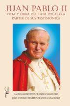 Juan Pablo II. Vida y obra del Papa polaco a partir de sus testimonios (ebook)