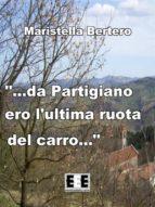 """""""...da Partigiano ero l'ultima ruota del carro..."""" (ebook)"""