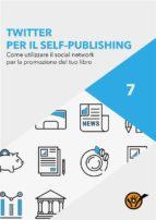 Twitter per scrittori. Come utilizzare il social network per la promozione del tuo libro (ebook)