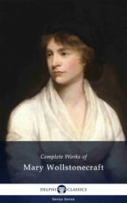 Delphi Complete Works of Mary Wollstonecraft (Illustrated) (ebook)