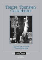 Ein Cinegraph Buch - Tenöre, Touristen, Gastarbeiter (ebook)