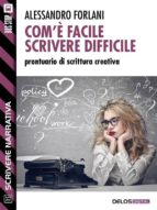 Com'è facile scrivere difficile. Prontuario di scrittura creativa (ebook)