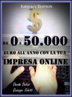 Da 0 a 50.000 euro all'anno con la tua impresa online - come creare rendite finanziarie con il web (ebook)