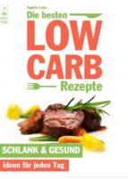 Die besten Low Carb Rezepte -  Schlank & gesund. Ideen für jeden Tag. Abnehmen und genießen mit Blick auf die Kohlenhydrate (ebook)