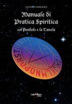 Manuale di Pratica Spiritica col Pendolo e la Tavola (ebook)
