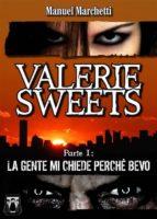 Valerie Sweets - Parte I: La gente mi chiede perché bevo (ebook)