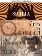 Storie di vita, di amore e di donne:  Vita da sfollati, Sicilia, La guerra di Piera (ebook)