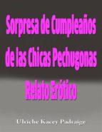 Sorpresa De Cumpleaños De Las Chicas Pechugonas: Relato Erótico (ebook)