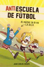 Al míster se le fue la olla (Antiescuela de Fútbol 3) (ebook)