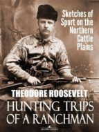 Hunting Trips of a Ranchman: Sketches of Sport on the Northern Cattle Plains (ebook)