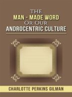 The Man - Made Word or Our Androcentric Culture (ebook)