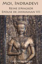 Moi, Indradevi, Reine d'Angkor, épouse de Jayavarman VII (ebook)