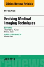 Evolving Medical Imaging Techniques, An Issue of PET Clinics, (ebook)