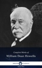 Delphi Complete Works of William Dean Howells (Illustrated) (ebook)