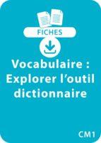 Vocabulaire CM1 : Explorer l'outil dictionnaire (ebook)
