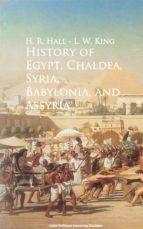 History of Egypt, Chaldea, Syria, Babylonia, and Assyria - (ebook)