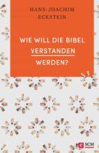 Wie will die Bibel verstanden werden? (ebook)