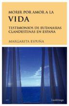 Morir por amor a la vida. Testimonios de eutanasias en España (ebook)