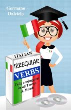 Italian Irregular Verbs Fully Conjugated in all Tenses (Learn Italian Verbs Book 1) (ebook)