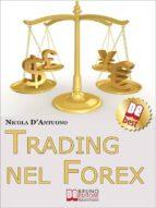 Trading nel Forex. Strategie di Investimento e di Gestione del Capitale sul Mercato Internazionale delle Valute. (Ebook Italiano - Anteprima Gratis) (ebook)