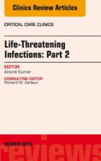 Life-Threatening Infections: Part 2, An Issue of Critical Care Clinics, (ebook)
