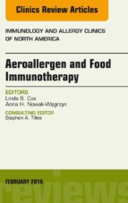 Aeroallergen and Food Immunotherapy, An Issue of Immunology and Allergy Clinics of North America, (ebook)