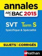 Annales ABC du BAC 2015 SVT Term S Spécifique et spécialité (ebook)