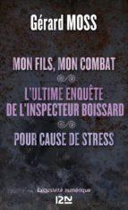 Mon fils, mon combat suivi de L'ultime enquête de l'inpecteur Boissard et Pour cause de stress (ebook)