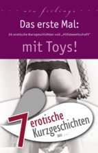 """7 erotische Kurzgeschichten aus: """"Das erste Mal: mit Toys!"""" (ebook)"""