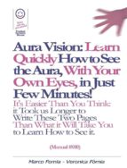 Aura Vision: Learn Quickly How to See the Aura, With Your Own Eyes, in Just Few Minutes! (Manual #010) (ebook)