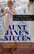 AUNT JANE'S NIECES - Complete Collection: 10 Children's Books in One Volume (ebook)