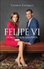 Felipe Vi. La Monarquía Renovada