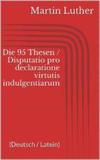 Die 95 Thesen / Disputatio pro declaratione virtutis indulgentiarum (Deutsch / Latein) (ebook)
