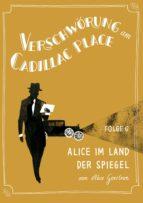 Verschwörung am Cadillac Place 6: Alice im Land der Spiegel (ebook)