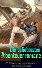 Die beliebtesten Abenteuerromane (35 Klassiker der Jugendliteratur - Illustrierte Ausgabe)  (ebook)