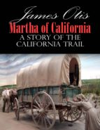 Martha of California; A Story of the California Trail (ebook)