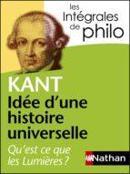 Intégrales de Philo - KANT, Idée d'une histoire universelle : Qu'est-ce que les Lumières? (ebook)
