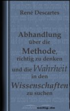 Abhandlung über die Methode, richtig zu denken und die Wahrheit in den Wissenschaften zu suchen. (ebook)