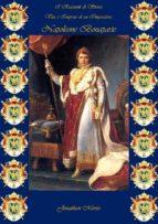 I Riassunti di Storia - Vita e Imprese di un Imperatore: Napoleone Bonaparte (ebook)