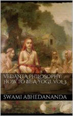 Vedanta Philosophy: How to be a Yogi. Vol III (ebook)