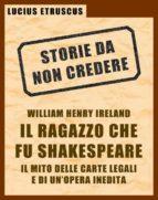 Ireland, il ragazzo che fu Shakespeare (Storie da non credere 4) (ebook)