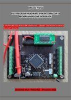 ELETTRONICA DIGITALE - Piattaforma hardware con interfaccia di programmazione integrata (di M. Franco). (ebook)