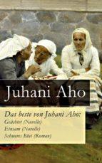 Das beste von Juhani Aho: Geächtet (Novelle) + Einsam (Novelle) + Schweres Blut (Roman) - Vollständige deutsche Ausgaben (ebook)