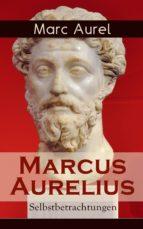 Marcus Aurelius: Selbstbetrachtungen (Vollständige deutsche Ausgabe) (ebook)