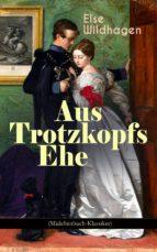 Aus Trotzkopfs Ehe (Mädchenbuch-Klassiker) (ebook)