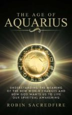 The Age of Aquarius: Understanding the Meaning of the New World Changes and How God Wants Us to Live Our Spiritual Awakening (ebook)