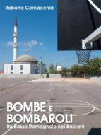Bombe e Bombaroli - Un Basso Romagnolo nei Balcani (ebook)