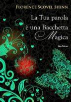 La tua parola è una bacchetta magica (Dall'autrice che ha ispirato Louise Hay) (ebook)
